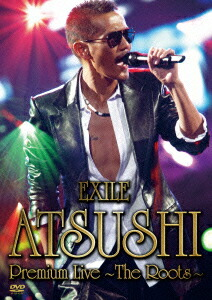 EXILE ATSUSHI Premium Live 〜The Roots〜[RZBD-46875][DVD]