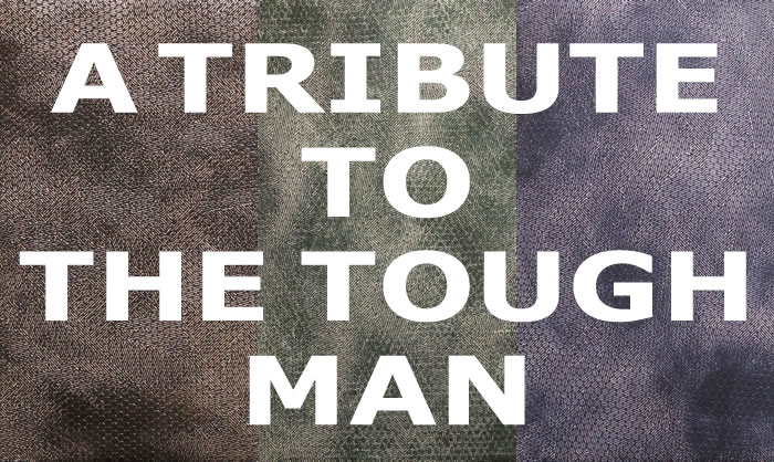 A TRIBUTE TO THE TOUGH MEN