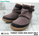 COLUMBIA FOREST PARK MINI BOOT FELT MUD YU3404-255