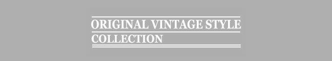 ORIGINAL VINTAGE STYLE  / オリジナルヴィンテージスタイル