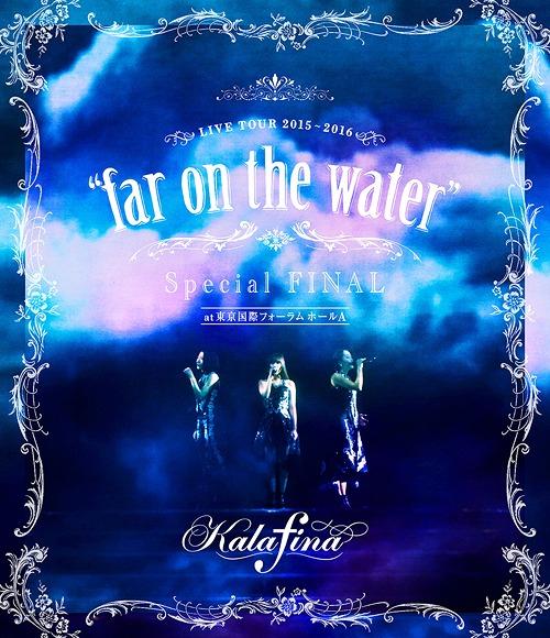 Kalafina LIVE TOUR 2015��2016��far on the water��Special Final@�����ݥե������ۡ���A[Blu-ray] / Kalafina