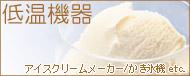 家庭用 低温機器 アイスクリームメーカー/かき氷機 etc.