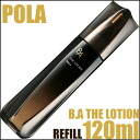 Pola B.A The Lotion 120ml Refill≪Face Lotion≫『4953923337745』