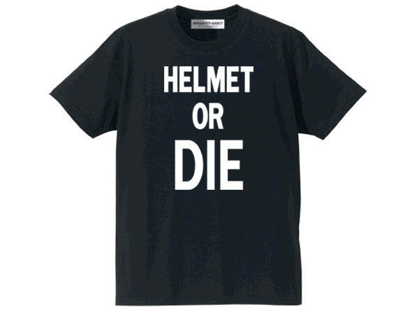 HELMET OR DIE T-shirt