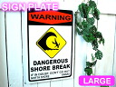 Product made in Warning Dangerous Shore Break large signature aluminum
