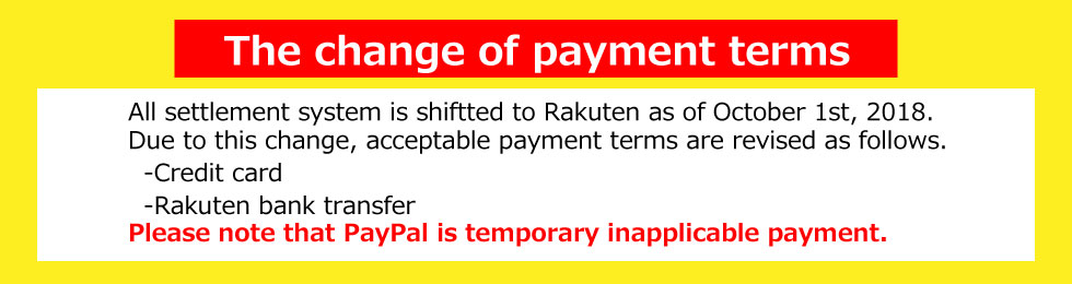 The change of payment terms  All settlement system is shiftted to Rakuten as of October 1st, 2018. Due to this change, acceptable payment terms are revised as follows.  -Credit card  -Apple pay  -Rakuten bank transfer  Please note that PayPal is temporary inapplicable payment.