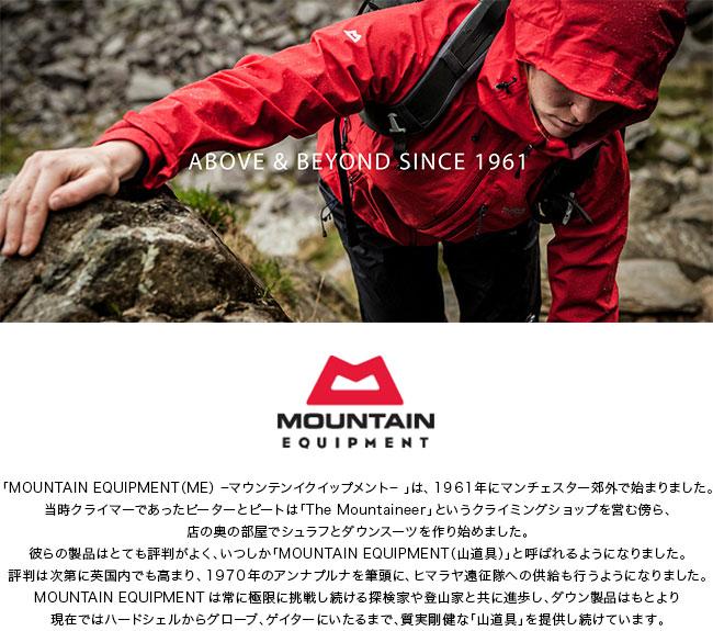 マウンテンイクイップメントは1961年にマンチェスター郊外で始まりました。当時クライマーであったピーターとピートはThe Mountaineerというクライミングショップを営む傍ら、店の奥の部屋でシュラフとダウンスーツを作り始めました。彼らの製品はとても評判がよく、いつしかMOUNTAIN EQUIPMENT(山道具)と呼ばれるようになりました。MOUTAIN EQUIPMENTは常に極限に挑戦し続ける探検家や登山家と共に進歩し、ダウン製品はもとより現在ではハードシェルからグロープ、ゲイターにいたるまで、質実剛健な山道具を提供し続けています。