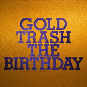 Birthday/GOLD TRASH