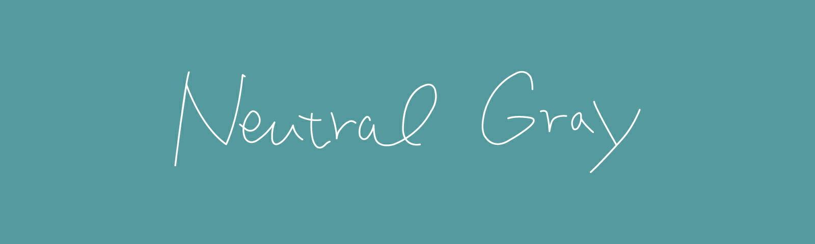 ニュートラルグレイ【Neutral Gray】