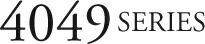 4049 SERIES
