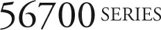 56700 SERIES