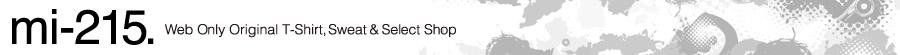 Tシャツを中心としたカジュアルスタイルブランド専門通販:mi-215.〜ネットだけの隠れ服屋