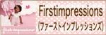 Firstimpressions/ファーストインプレッションズ