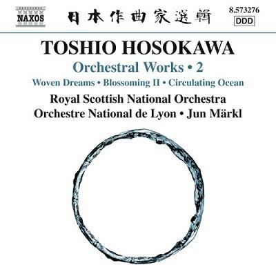 細川 俊夫(1955-): 管弦楽作品集 第2集  夢を織る/開花 II/循環する海