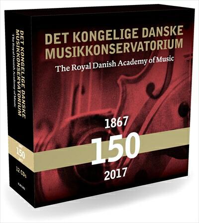 王立デンマーク音楽アカデミーの150年 (1867-2017)[12枚組BOX]