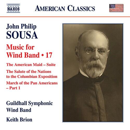 スーザ(1854-1932): 〈吹奏楽作品集 第17集〉 「アメリカン・メイド」組曲/ 国家のあいさつ、シカゴ・コロンブス万国博覧会へ/ パン・アメリカン行進曲 第1部 他