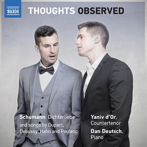THOUGHTS OBSERVED (ヤニフ・ドール リサイタル - シューマン「詩人の恋」、デュパルク、ドビュッシー、アーン、プーランク)