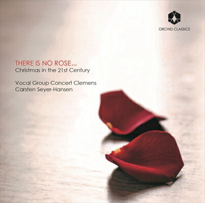 THERE IS NO ROSE ... これほどのバラはない 〜  21世紀のクリスマス音楽集