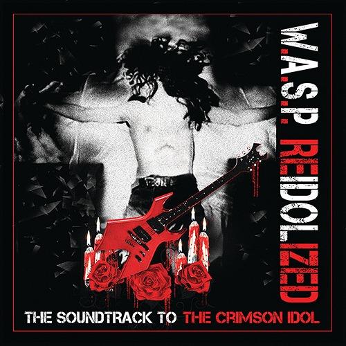 リアイドライズド〜ザ・サウンドトラック・トゥ・ザ・クリムゾン・アイドル [2CD+Blu-ray] [初回限定盤][CD] / W.A.S.P.