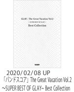 The Great Vacation Vol.2 〜SUPER BEST OF GLAY~ Best Collection